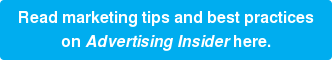 Read marketing tips and best practices on Advertising Insider here.