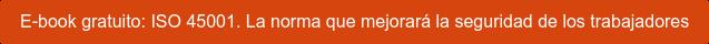 E-book gratuito: ISO 45001. La norma que mejorará la seguridad de los  trabajadores