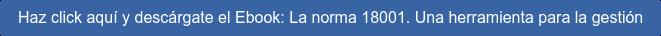 Haz click aquí y descárgate el Ebook: La norma 18001. Una herramienta para la  gestión