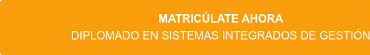 Matricúlate ahora Diplomado en Sistemas Integrados de Gestión