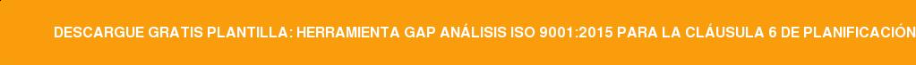 Descarga gratis plantilla: Herramienta GAP análisis ISO 9001:2015 para la  cláusula 6 de Planificación