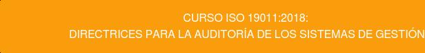 Curso ISO 19011:2018:  Directrices para la Auditoría de los Sistemas de Gestión
