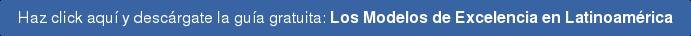 Haz click aquí y descárgate la guía gratuita: Los Modelos de Excelencia en  Latinoamérica