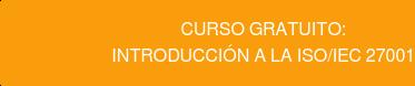 CURSO GRATUITO: Introducción a la ISO/IEC 27001