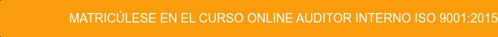 Matricúlate en el curso online Auditor Interno ISO 9001:2015