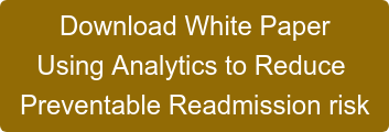 Download White Paper Using Analytics to Reduce  Preventable Readmission risk