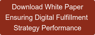 Download White Paper Ensuring Digital Fulfillment  Strategy Performance