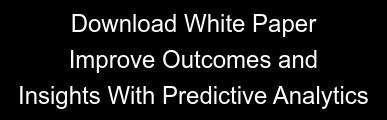 DownloadWhite Paper Improve Outcomesand  Insights With Predictive Analytics