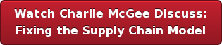 Watch Charlie McGee Discuss:  Fixing the Supply Chain Model
