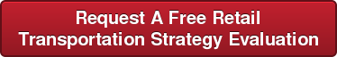 Request A Free Retail  Transportation Strategy Evaluation