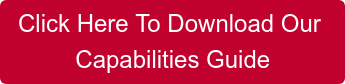 Click Here To Download Our  Capabilities Guide