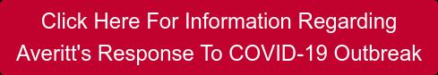 Click Here For Information Regarding  Averitt's Response To COVID-19 Outbreak