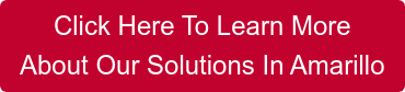 Click Here To Learn More  About Our Solutions In Amarillo