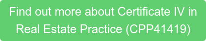 Find out more about Certificate IV in  Real Estate Practice (CPP41419)