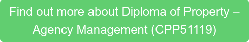 Find out more about Diploma of Property –  Agency Management (CPP51119)