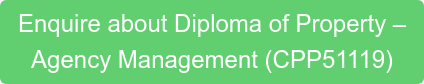Enquire about Diploma of Property –  Agency Management (CPP51119)