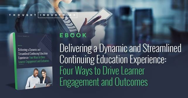 Delivering a Dynamic and Streamlined Continuing Education Experience - 4 Ways to Drive Learner Engagement and Outcomes