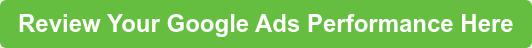 Review Your Google Ads Performance Here
