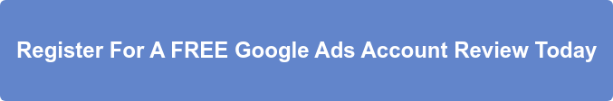 Register For A FREE Google Ads Account Review Today