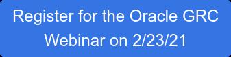 Register for the Oracle GRC Webinar on 2/23/21