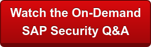 Watch the On-Demand  SAP Security Q&A