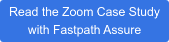 Read the Zoom Case Study  with Fastpath Assure