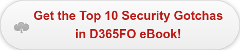 Get the Top 10 Security Gotchas  in D365FO eBook!