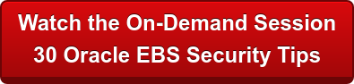 Watch the On-Demand Session  30 Oracle EBS Security Tips