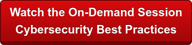 Watch the On-Demand Session  Cybersecurity Best Practices