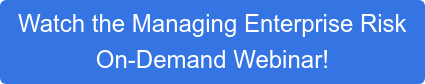 Watch the Managing Enterprise Risk  On-Demand Webinar!