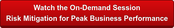 Watch the On-Demand Session  Risk Mitigation for Peak Business Performance