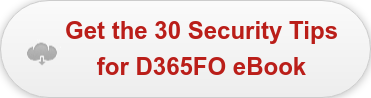 Get the 30 Security Tips  for D365FO eBook