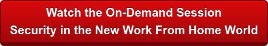 Watch the On-Demand Session  Security in the New Work From Home World
