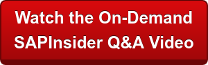 Watch the On-Demand  SAPInsider Q&A Video