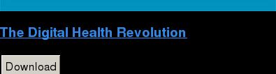 The Digital Health Revolution Download