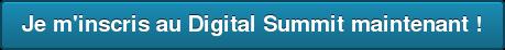 Je m'inscris au Digital Summit maintenant !