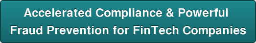 Accelerated Compliance & Powerful  Fraud Prevention for FinTech Companies
