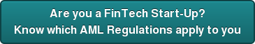 Are you a FinTech Start-Up? Know which AML Regulations apply to you