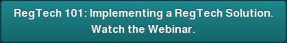 RegTech 101: Implementing a RegTech Solution. Watch the Webinar.