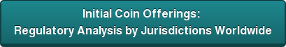 Initial Coin Offerings:  Regulatory Analysis by Jurisdictions Worldwide