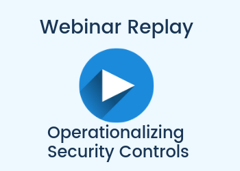 Webinar Replay: Operationalizing Security Controls