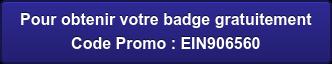 Pour obtenir votre badge gratuitement Code Promo : EIN906560
