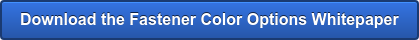 Download the Fastener Color Options Whitepaper