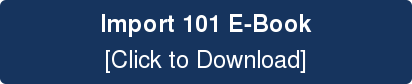 Import 101 E-Book  [Click to Download]