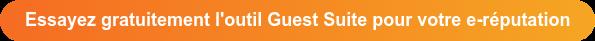 Essayez gratuitement l'outil Guest Suite pour votre e-réputation