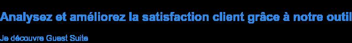 Analysez et améliorez la satisfaction client grâce à notre outil Je découvre Guest Suite