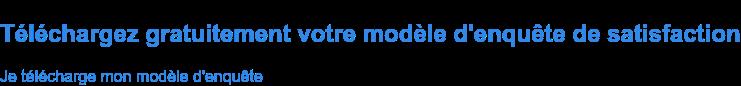 Téléchargez gratuitement votre modèle d'enquête de satisfaction Je télécharge mon modèle d'enquête