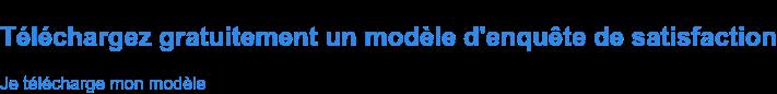 Téléchargez gratuitement un modèle d'enquête de satisfaction Je télécharge mon modèle