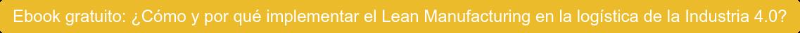Ebook gratuito: ¿Cómo y por qué implementar el Lean Manufacturing en la  logística de la Industria 4.0?