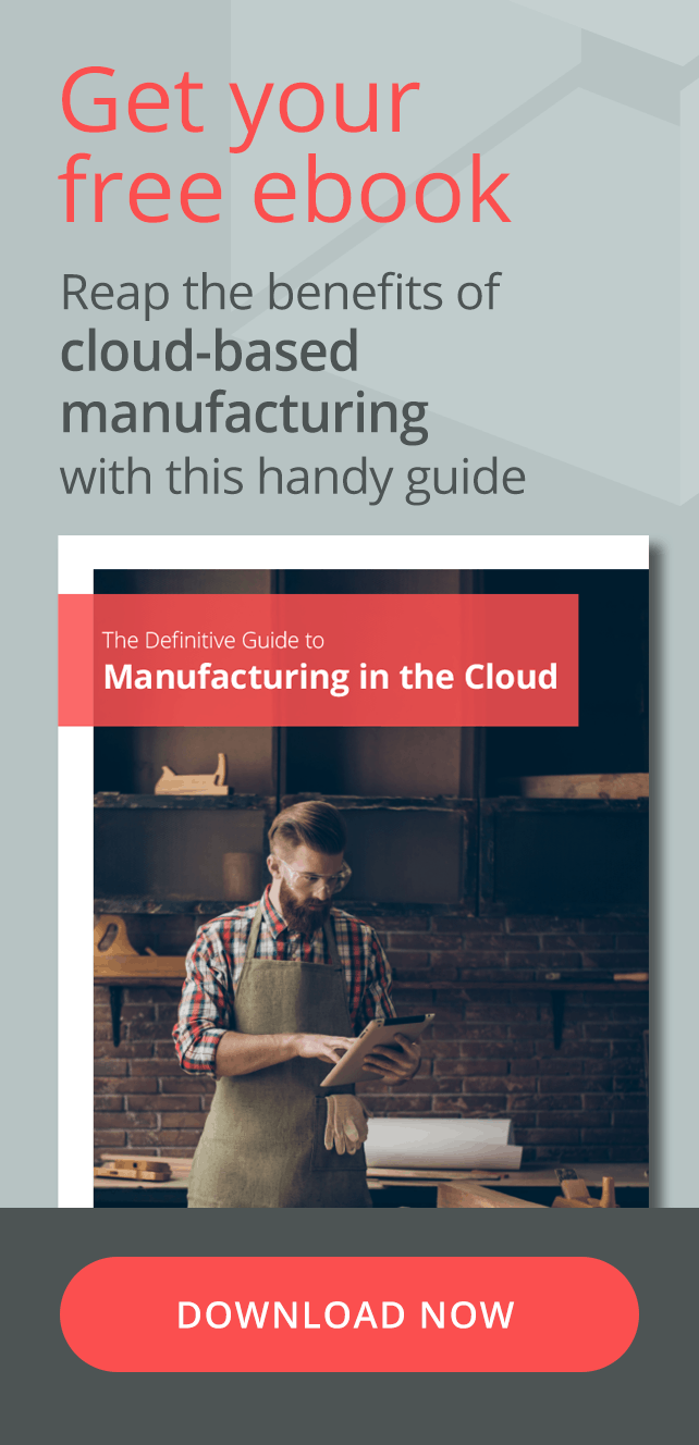 Get your free ebook. Reap the benefits of cloud-based manufacturing with this handy guide. Click here to download the ebook now.